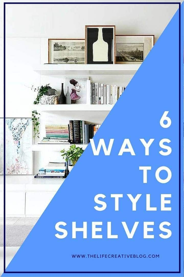 How to Style Shelves The Life Creative